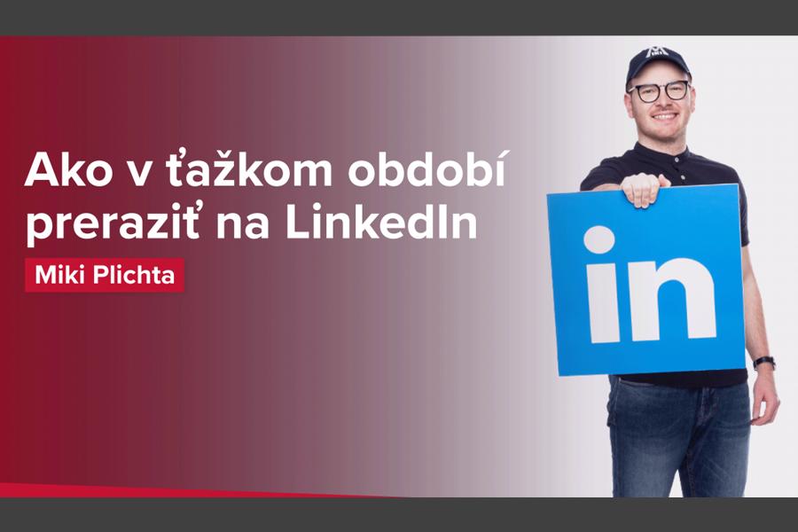 Ako v ťažkom období prerazí B2B na LinkedIn? | Miki Plichta